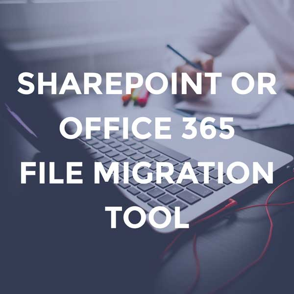 SharePoint or Office 365 File Migration Tool